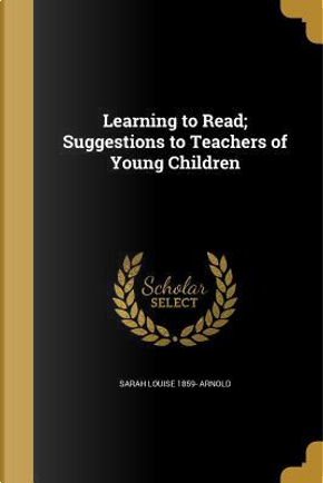 LEARNING TO READ SUGGESTIONS T by Sarah Louise 1859 Arnold