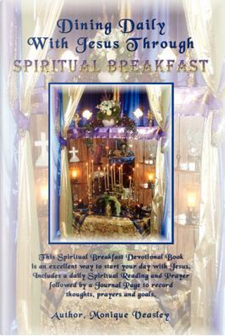 Dining Daily With Jesus Through Spiritual Breakfast by Monique C. Veasley