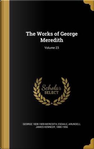 WORKS OF GEORGE MEREDITH V23 by George 1828-1909 Meredith