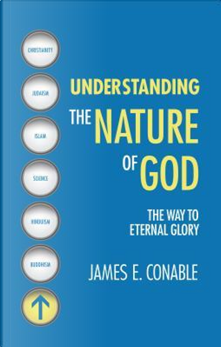 Understanding the Nature of God by James E. Conable