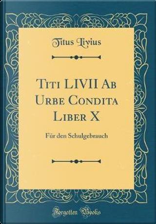 Titi LIVII Ab Urbe Condita Liber X by Titus Livius