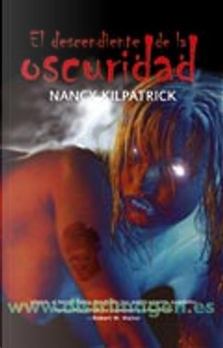 El descendiente de la oscuridad by Nancy Kilpatrick