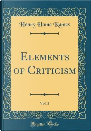 Elements of Criticism, Vol. 2 (Classic Reprint) by Henry Home Kames
