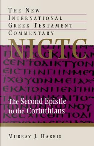 The Second Epistle to the Corinthians by Murray J. Harris