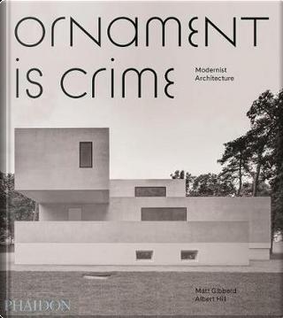 Ornament is crime. Modernist architecture. Ediz. illustrata by Matt Gibberd