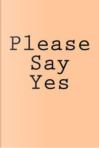 Please Say Yes by Wild Pages Press