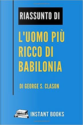 Riassunto di L'uomo più Ricco di Babilonia by George S. Clason