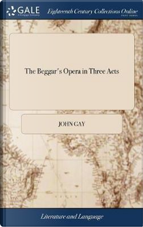 The Beggar's Opera in Three Acts by John Gay