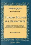 Edward Bulwer als Dramatiker by Wilhelm Müller
