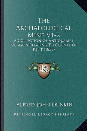 The Archaeological Mine V1-2 by Alfred John Dunkin