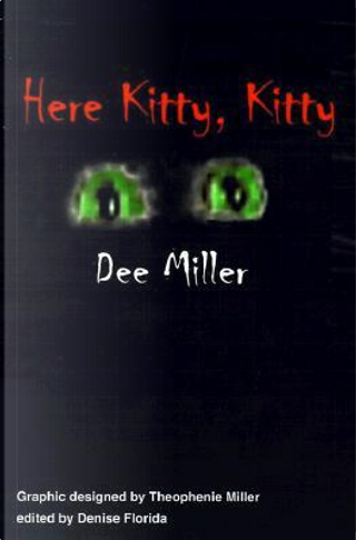 Here Kitty, Kitty by Dee Miller