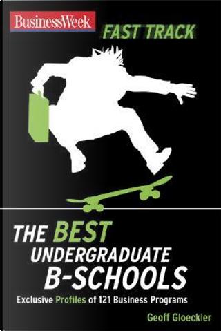 Businessweek Fast Track The Best Undergraduate B-Schools by Geoff Gloeckler