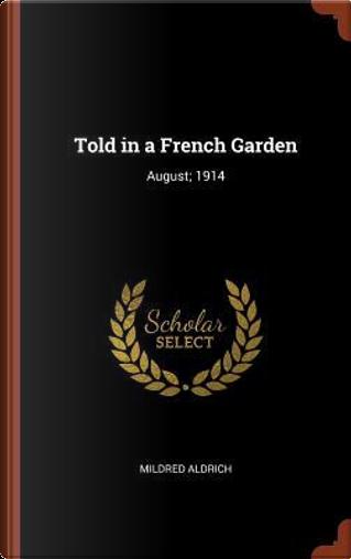 Told in a French Garden by Mildred Aldrich