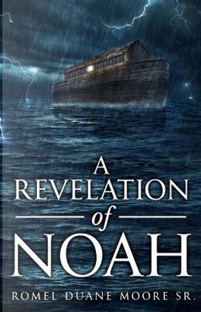 A Revelation of Noah by Romel Duane Moore