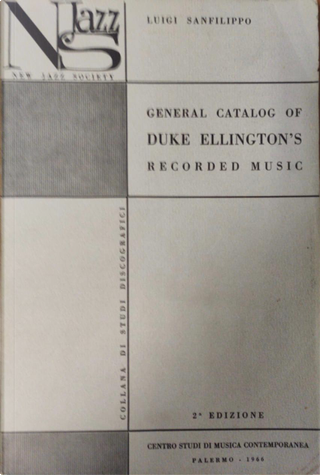 General Catalog of Duke Ellington's Recorded Music with Discographical Notes by Luigi Sanfilippo