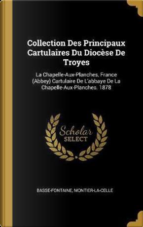 Collection Des Principaux Cartulaires Du Diocèse de Troyes by Basse-Fontaine
