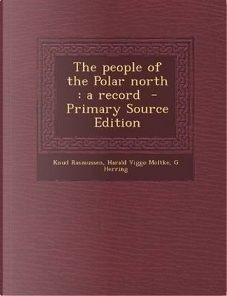 The People of the Polar North by Knud Rasmussen