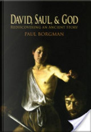 David, Saul, and God by Paul Borgman