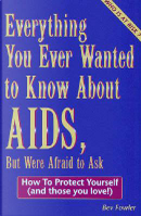 Everything You Ever Wanted to Know About AIDS, but Were Afraid to Ask by Bev Fowler