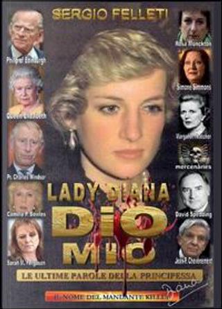 Lady Diana - Dio mio - Le ultime parole della principessa by Sergio Felleti