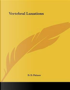 Vertebral Luxations by D. D. Palmer