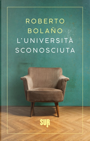 L'università sconosciuta by Roberto Bolano