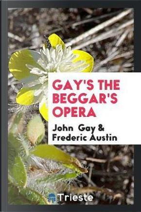 Gay's the Beggar's Opera by John Gay
