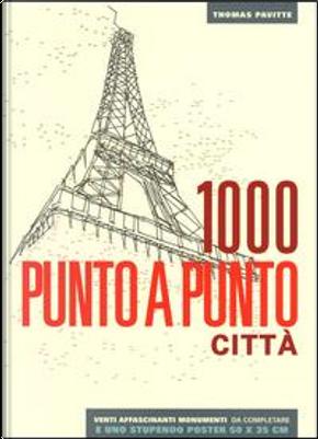 Città. 1000 punto a punto. Ediz. illustrata. Con Poster by Thomas Pavitte