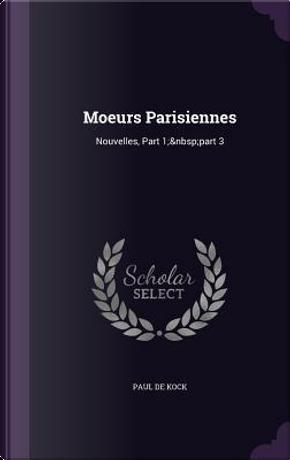 Moeurs Parisiennes by Paul De Kock
