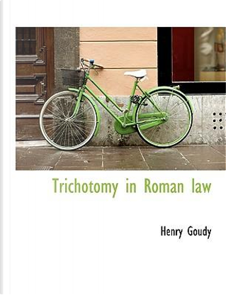 Trichotomy in Roman law by Henry Goudy