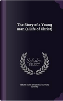 The Story of a Young Man (a Life of Christ) by Amory Howe Bradford