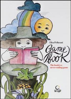 Game book. The book is a nerver-ending game. Ediz. illustrata by Elisa Pellacani