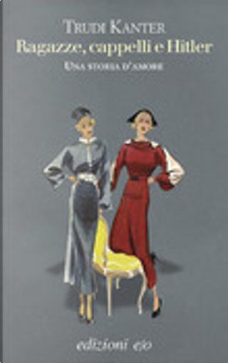 Ragazze, cappelli e Hitler by Trudi Kanter
