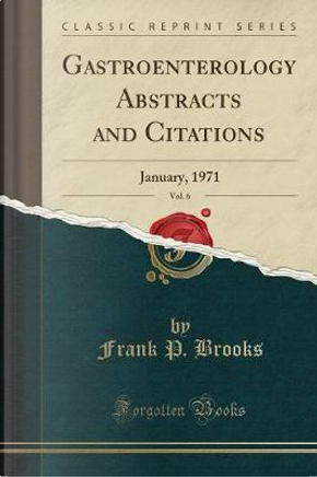 Gastroenterology Abstracts and Citations, Vol. 6 by Frank P. Brooks