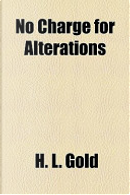 No Charge for Alterations by H. L. Gold