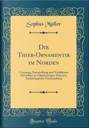 Die Thier-Ornamentik im Norden by Sophus Müller