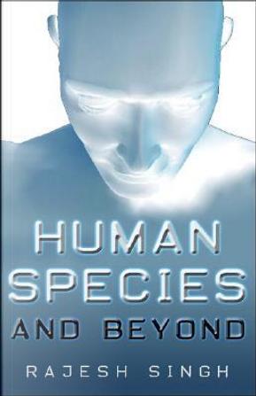 Human Species And Beyond by Rajesh Singh