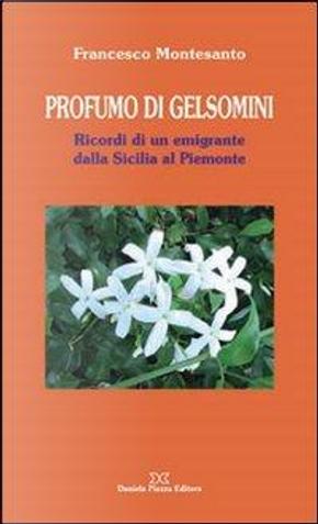Profumo di gelsomini. Ricordi di un emigrante dalla Sicilia al piemonte by Francesco Montesanto