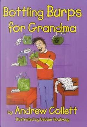 Bottling Burps for Grandma by Andrew Collett
