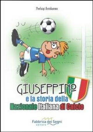Giuseppino e la storia della nazionale italiana di calcio by Pierluigi Arcidiacono