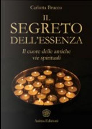Il segreto dell'essenza. Il cuore delle antiche vie spirituali by Carlotta Brucco