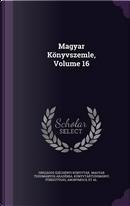 Magyar Konyvszemle, Volume 16 by Orszagos Szechenyi Konyvtar