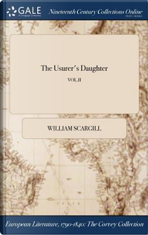 The Usurer's Daughter; VOL.II by William Scargill