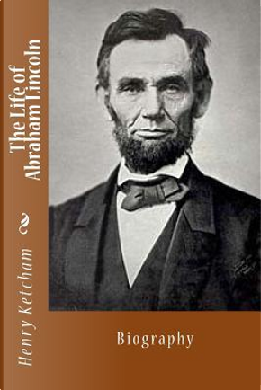 The Life of Abraham Lincoln by Hank Ketcham
