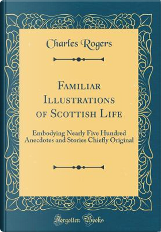 Familiar Illustrations of Scottish Life by Charles Rogers