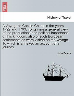 A Voyage to Cochin China, in the years 1792 and 1793 by John Barrow