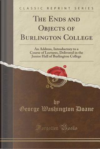 The Ends and Objects of Burlington College by George Washington Doane