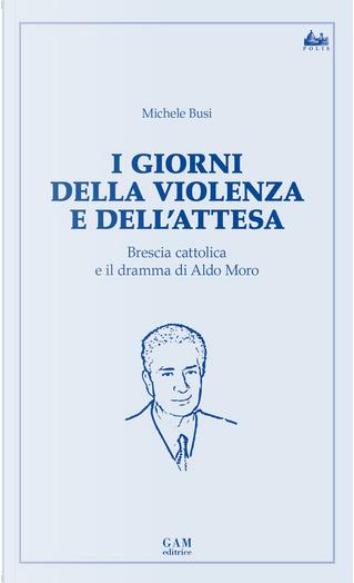 I giorni della violenza e dell'attesa by Michele Busi