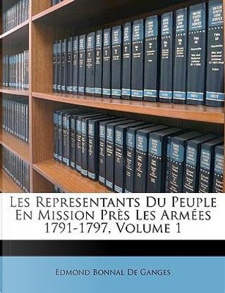 Les Representants Du Peuple En Mission Prs Les Armes 1791-17 by Edmond Bonnal De Ganges