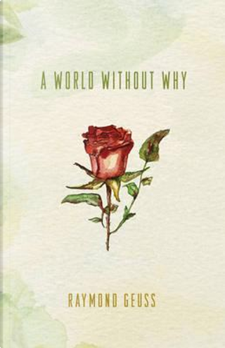 A World Without Why by Raymond Geuss